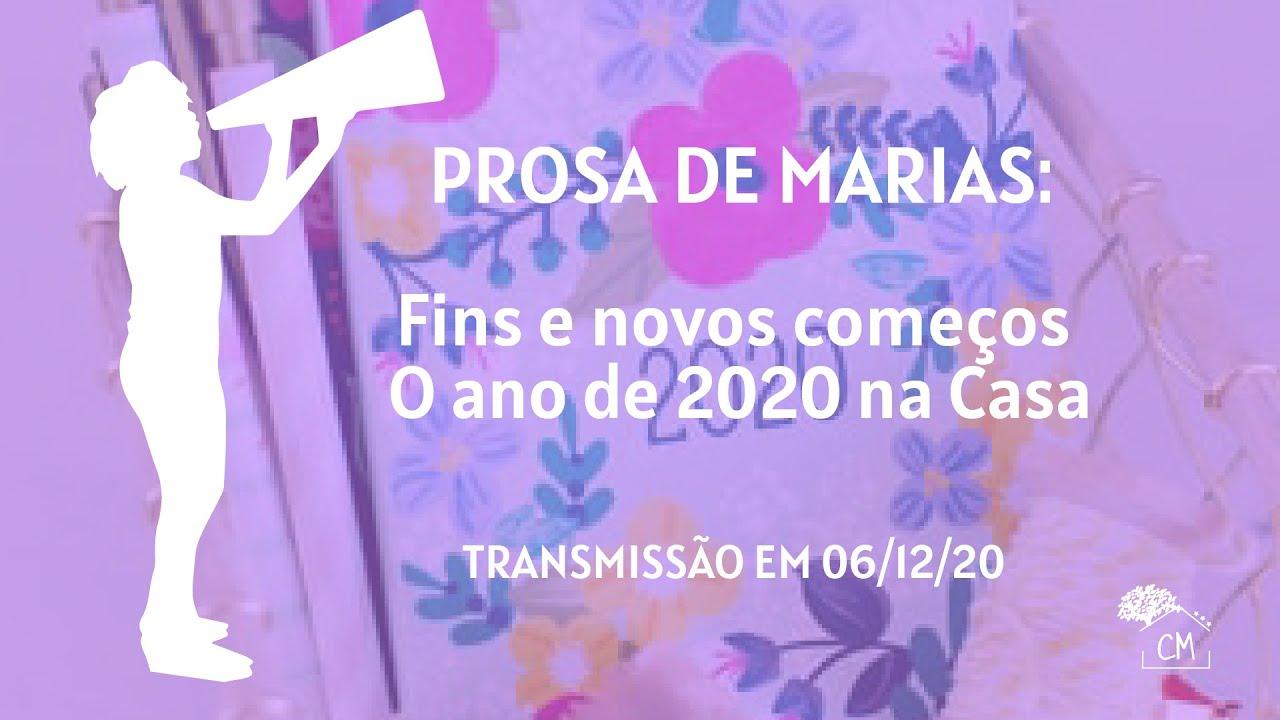 Prosa de Marias: Fins e novos começos - O ano de 2020 na Casa